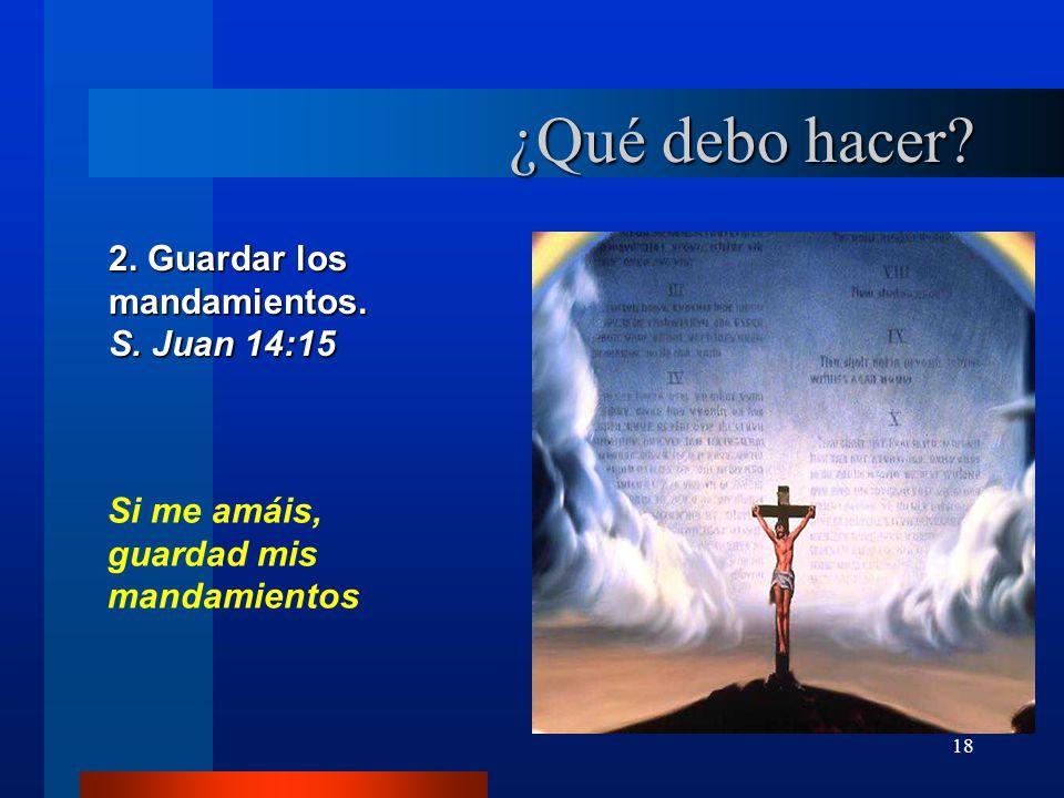 ¿Qué debo hacer 2. Guardar los mandamientos. S. Juan 14:15