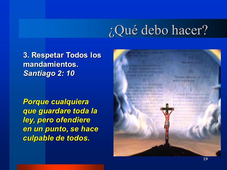 ¿Qué debo hacer 3. Respetar Todos los mandamientos. Santiago 2: 10