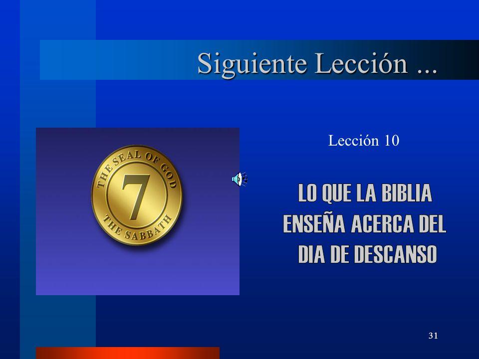 Siguiente Lección ... LO QUE LA BIBLIA ENSEÑA ACERCA DEL