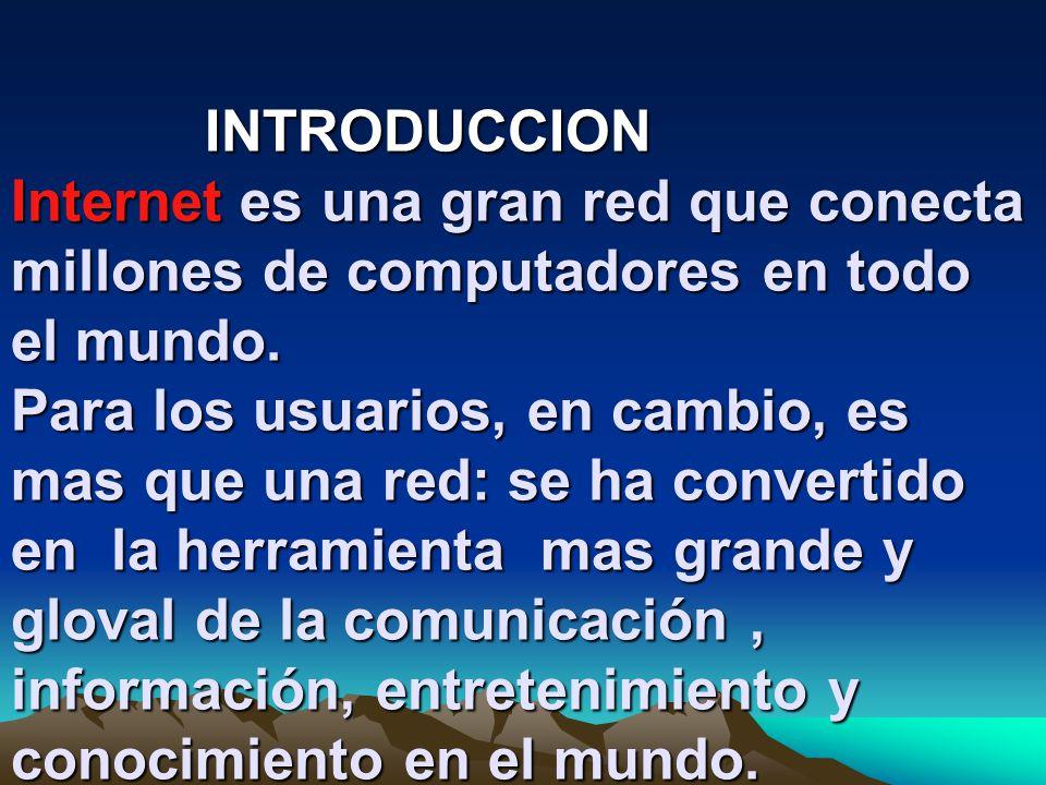 INTRODUCCION Internet es una gran red que conecta millones de computadores en todo el mundo.