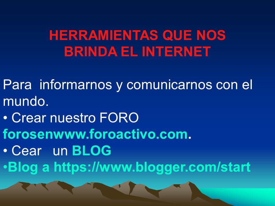 HERRAMIENTAS QUE NOS BRINDA EL INTERNET. Para informarnos y comunicarnos con el mundo. Crear nuestro FORO forosenwww.foroactivo.com.