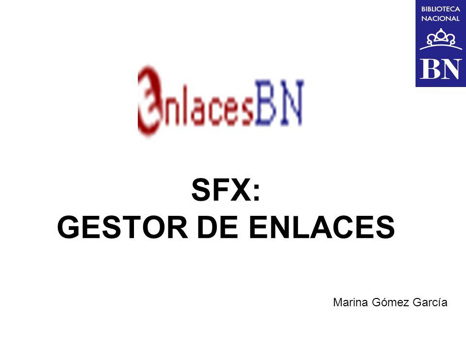 SFX: GESTOR DE ENLACES Marina Gómez García