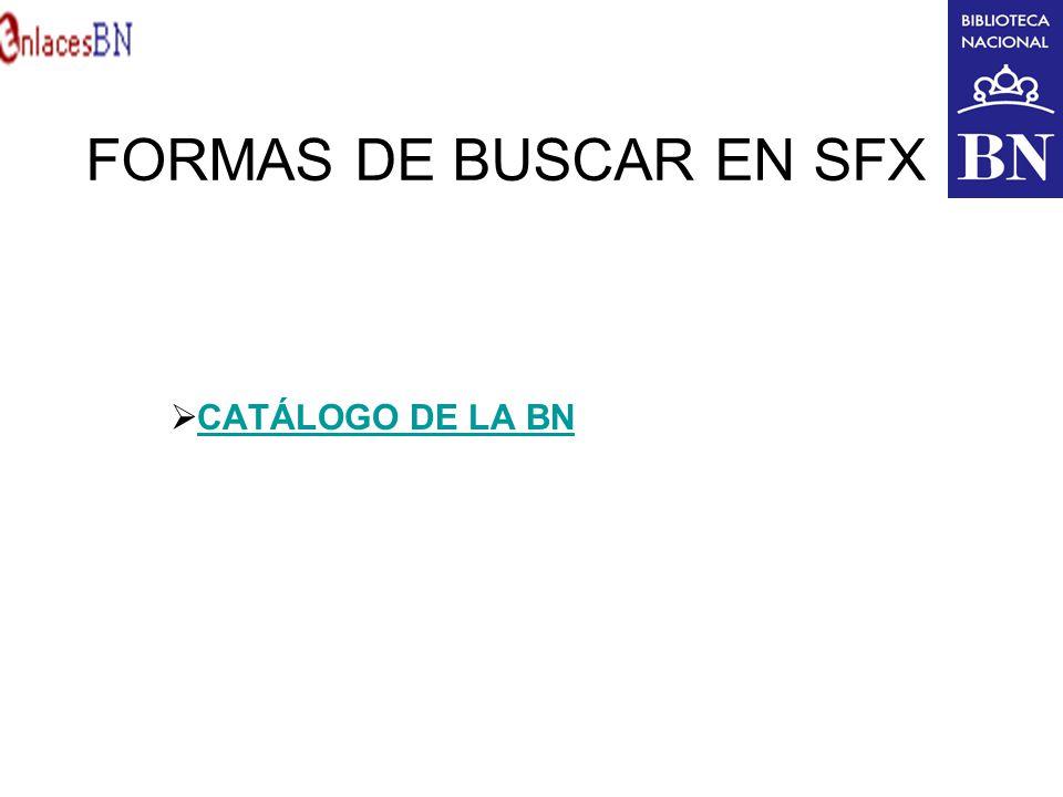 FORMAS DE BUSCAR EN SFX CATÁLOGO DE LA BN