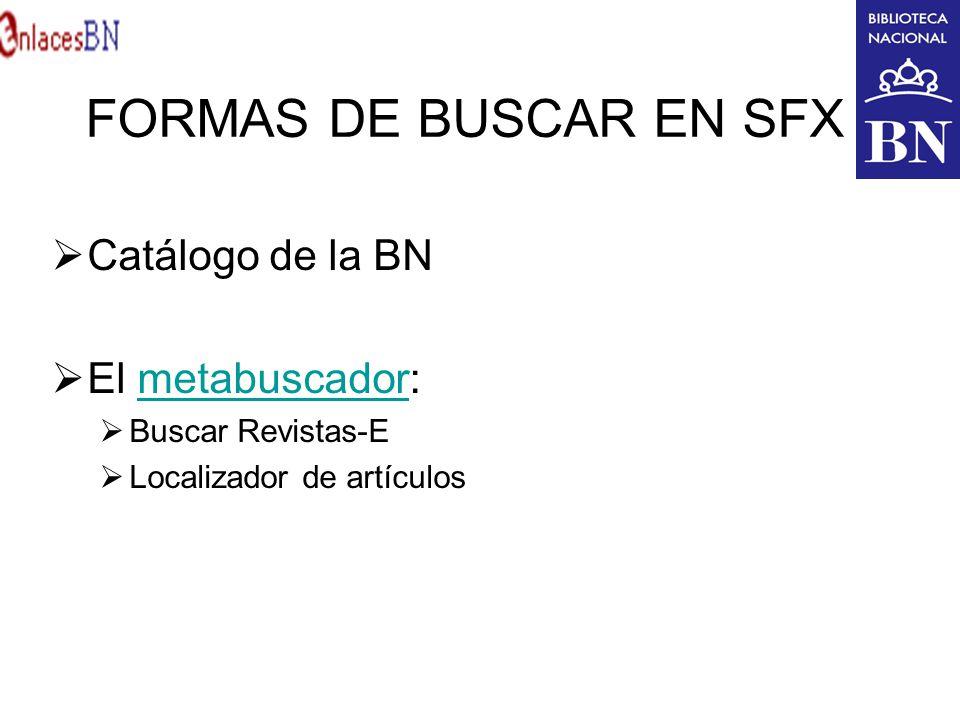 FORMAS DE BUSCAR EN SFX Catálogo de la BN El metabuscador: