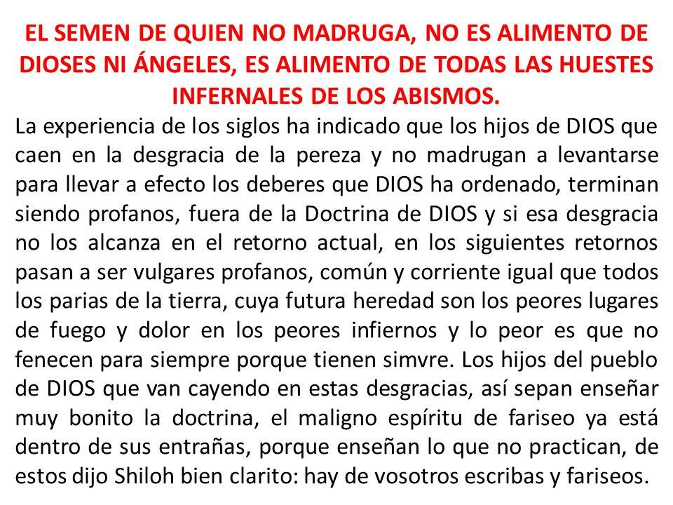 EL SEMEN DE QUIEN NO MADRUGA, NO ES ALIMENTO DE DIOSES NI ÁNGELES, ES ALIMENTO DE TODAS LAS HUESTES INFERNALES DE LOS ABISMOS.