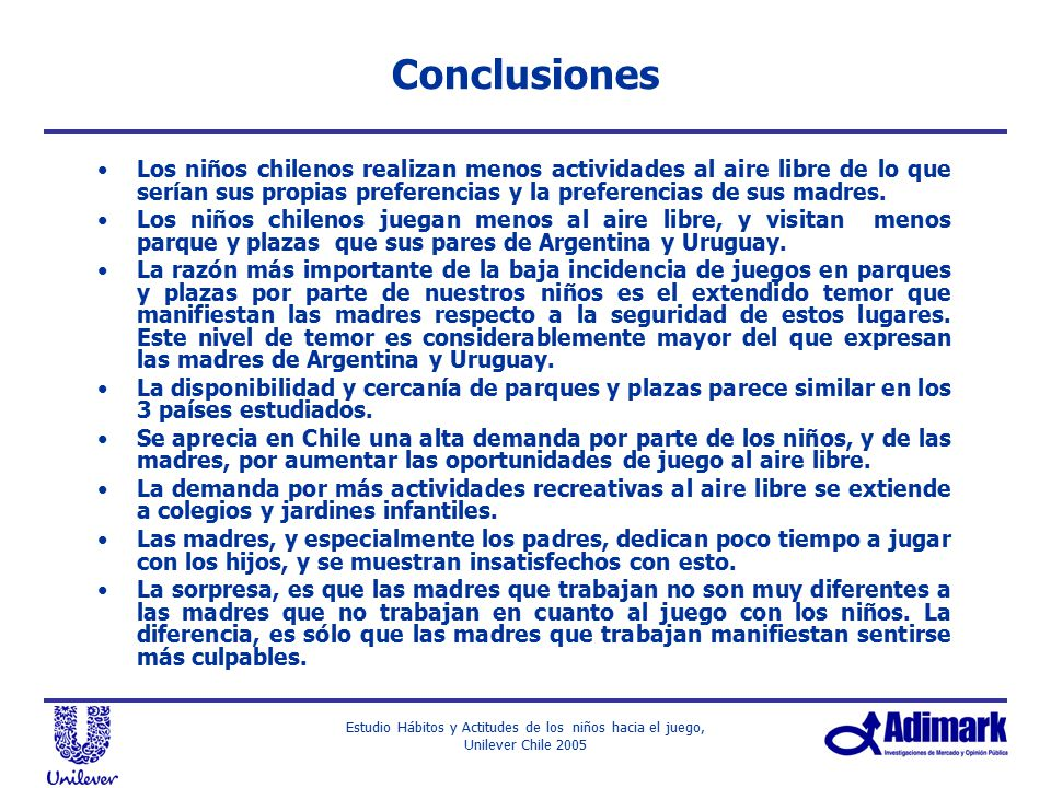 Conclusiones Los niños chilenos realizan menos actividades al aire libre de lo que serían sus propias preferencias y la preferencias de sus madres.