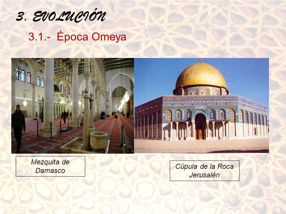 3. EVOLUCIÓN 3.1.- Época Omeya Mezquita de Damasco Cúpula de la Roca