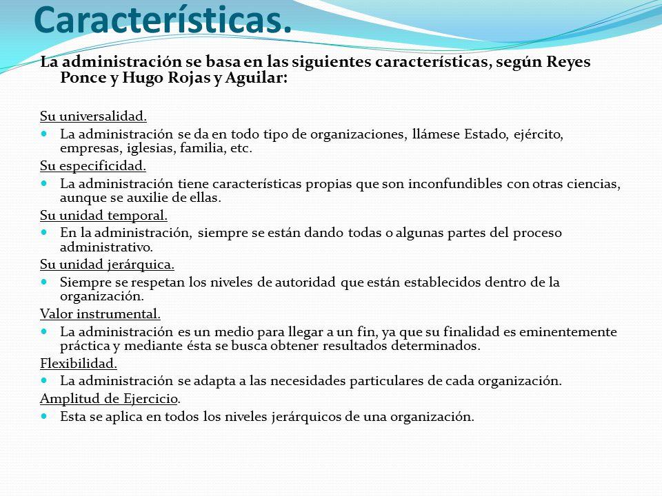 La administración se basa en las siguientes características, según Reyes Ponce y Hugo Rojas y Aguilar: