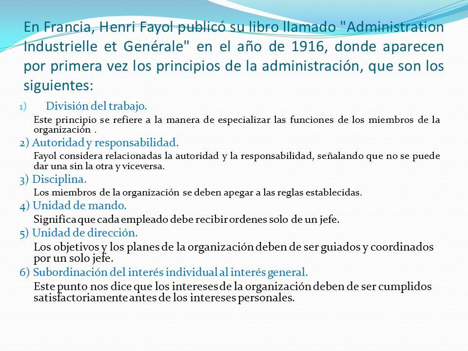 En Francia, Henri Fayol publicó su libro llamado Administration Industrielle et Genérale en el año de 1916, donde aparecen por primera vez los principios de la administración, que son los siguientes: