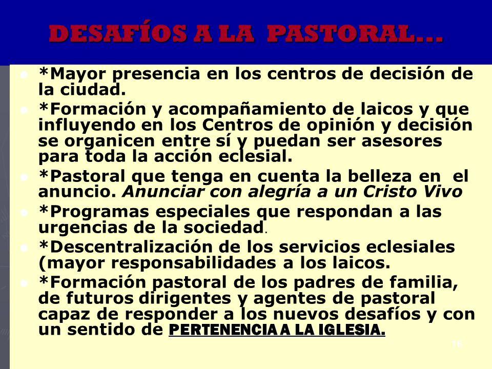 DESAFÍOS A LA PASTORAL... *Mayor presencia en los centros de decisión de la ciudad.