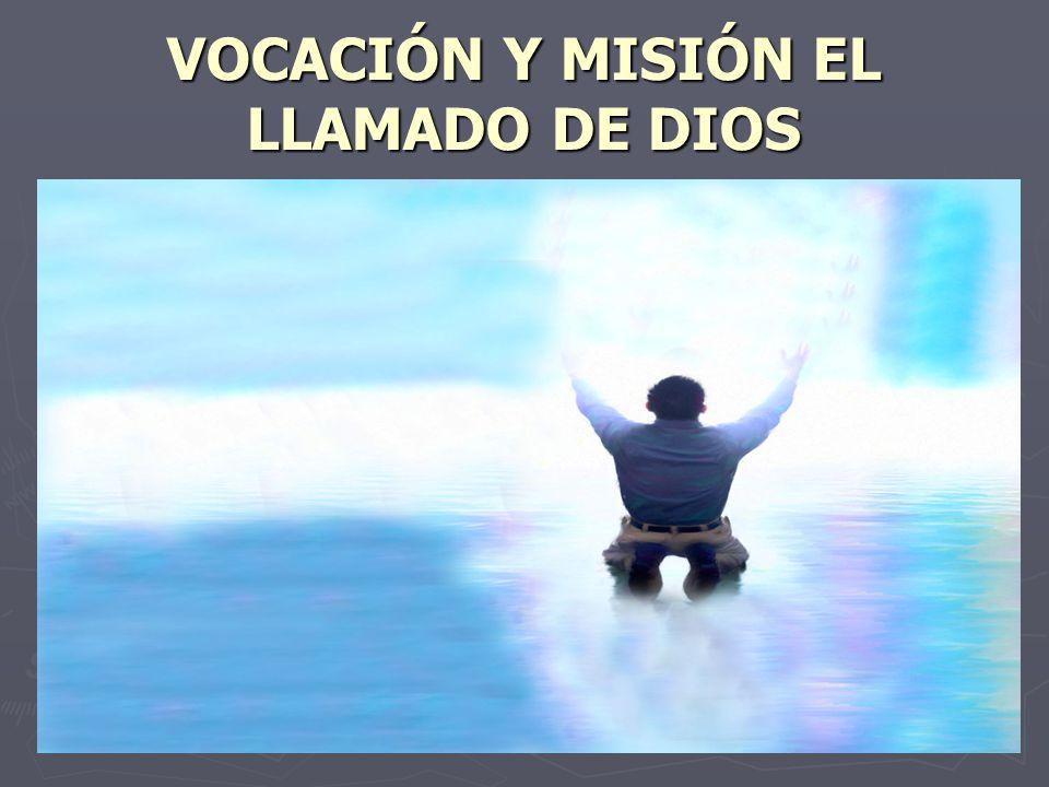 VOCACIÓN Y MISIÓN EL LLAMADO DE DIOS