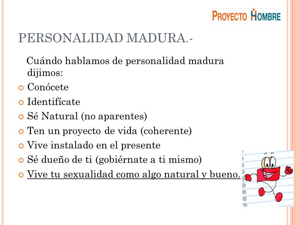 PERSONALIDAD MADURA.- Cuándo hablamos de personalidad madura dijimos: