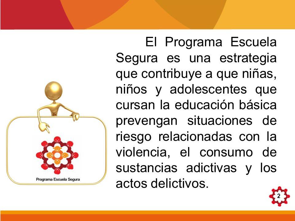 El Programa Escuela Segura es una estrategia que contribuye a que niñas, niños y adolescentes que cursan la educación básica prevengan situaciones de riesgo relacionadas con la violencia, el consumo de sustancias adictivas y los actos delictivos.