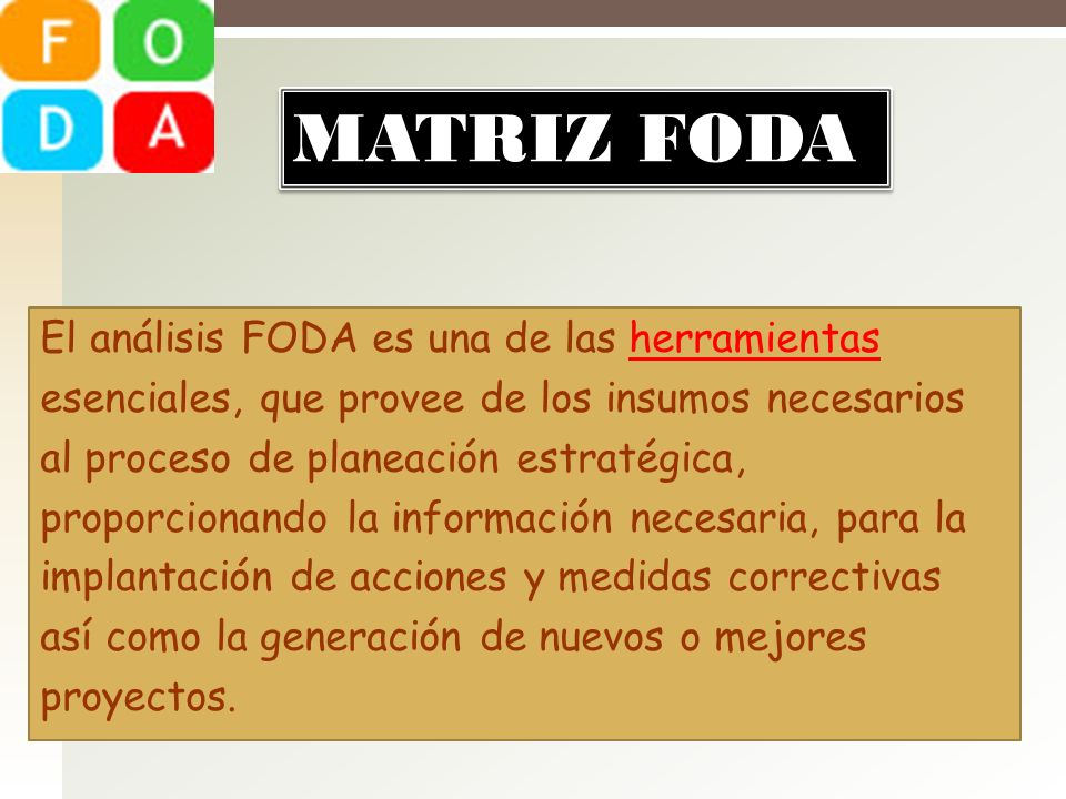 MATRIZ FODA El análisis FODA es una de las herramientas