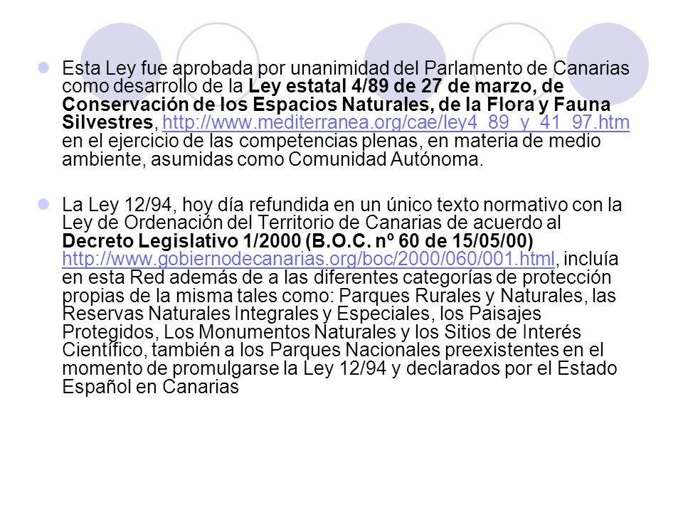 Esta Ley fue aprobada por unanimidad del Parlamento de Canarias como desarrollo de la Ley estatal 4/89 de 27 de marzo, de Conservación de los Espacios Naturales, de la Flora y Fauna Silvestres, http://www.mediterranea.org/cae/ley4_89_y_41_97.htm en el ejercicio de las competencias plenas, en materia de medio ambiente, asumidas como Comunidad Autónoma.
