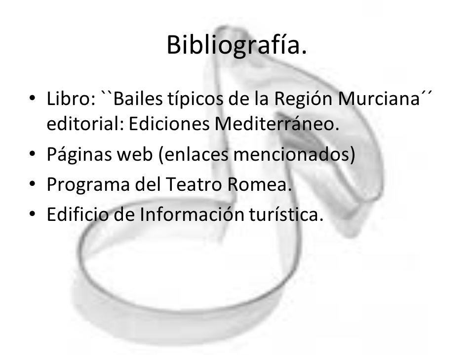 Bibliografía. Libro: ``Bailes típicos de la Región Murciana´´ editorial: Ediciones Mediterráneo. Páginas web (enlaces mencionados)