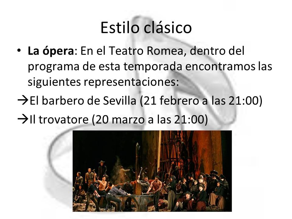 Estilo clásico La ópera: En el Teatro Romea, dentro del programa de esta temporada encontramos las siguientes representaciones: