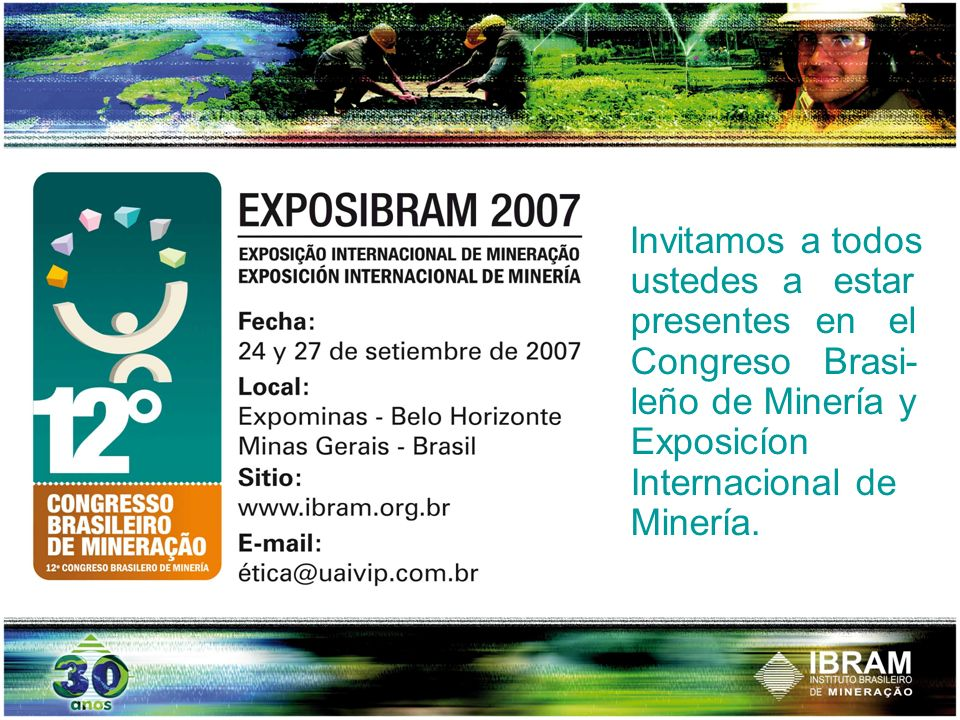 Invitamos a todos ustedes a estar presentes en el Congreso Brasi- leño de Minería y Exposicíon Internacional de Minería.