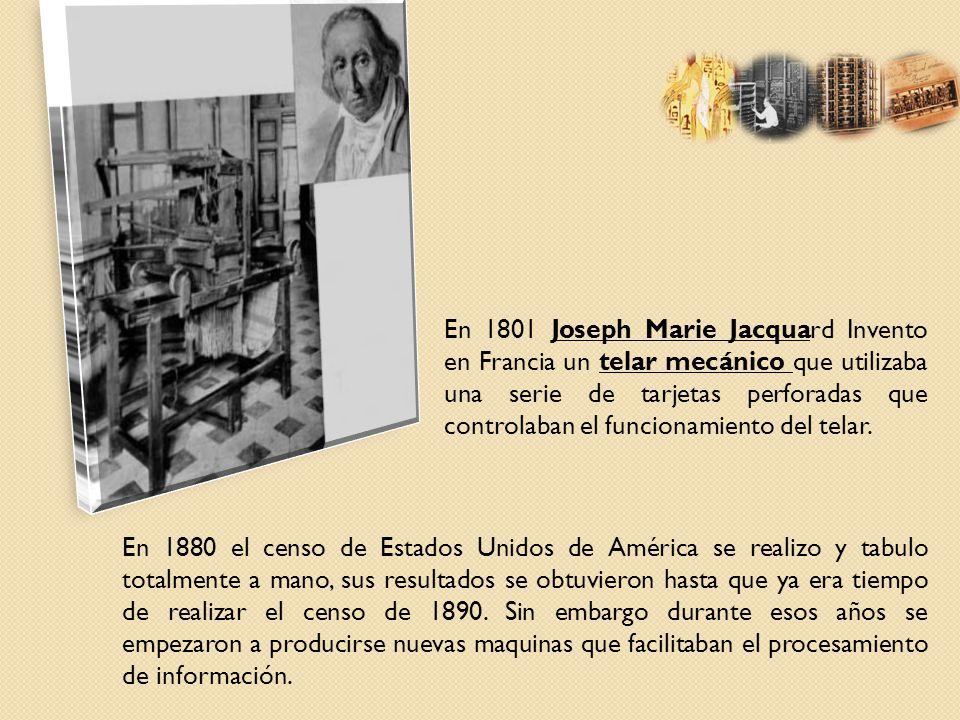 En 1801 Joseph Marie Jacquard Invento en Francia un telar mecánico que utilizaba una serie de tarjetas perforadas que controlaban el funcionamiento del telar.