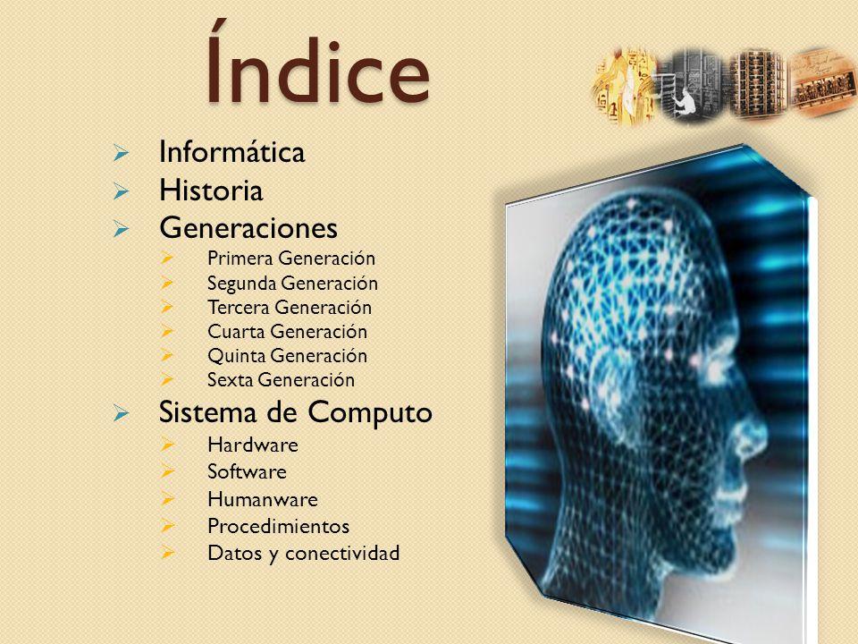 Índice Informática Historia Generaciones Sistema de Computo Hardware
