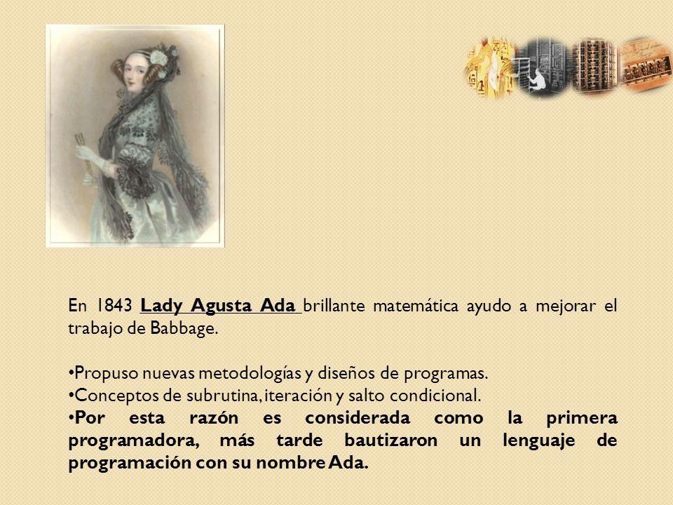 En 1843 Lady Agusta Ada brillante matemática ayudo a mejorar el trabajo de Babbage.