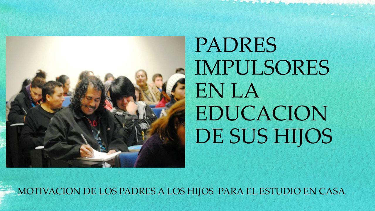 PADRES IMPULSORES EN LA EDUCACION DE SUS HIJOS