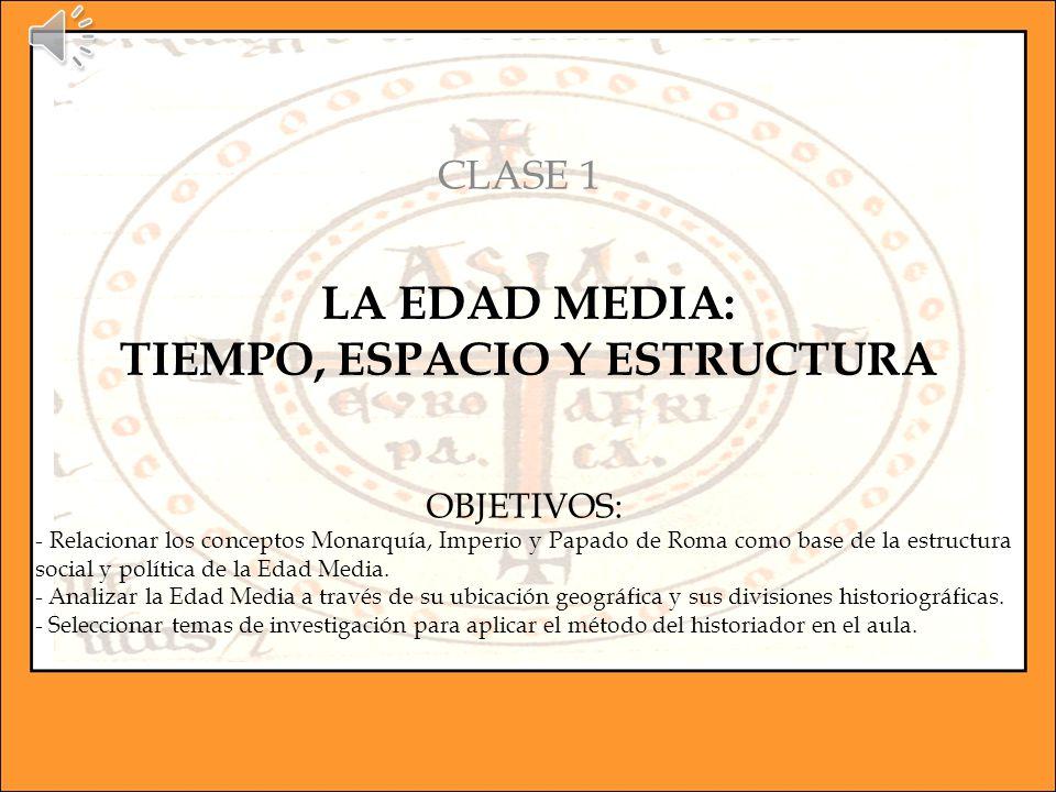 LA EDAD MEDIA: TIEMPO, ESPACIO Y ESTRUCTURA