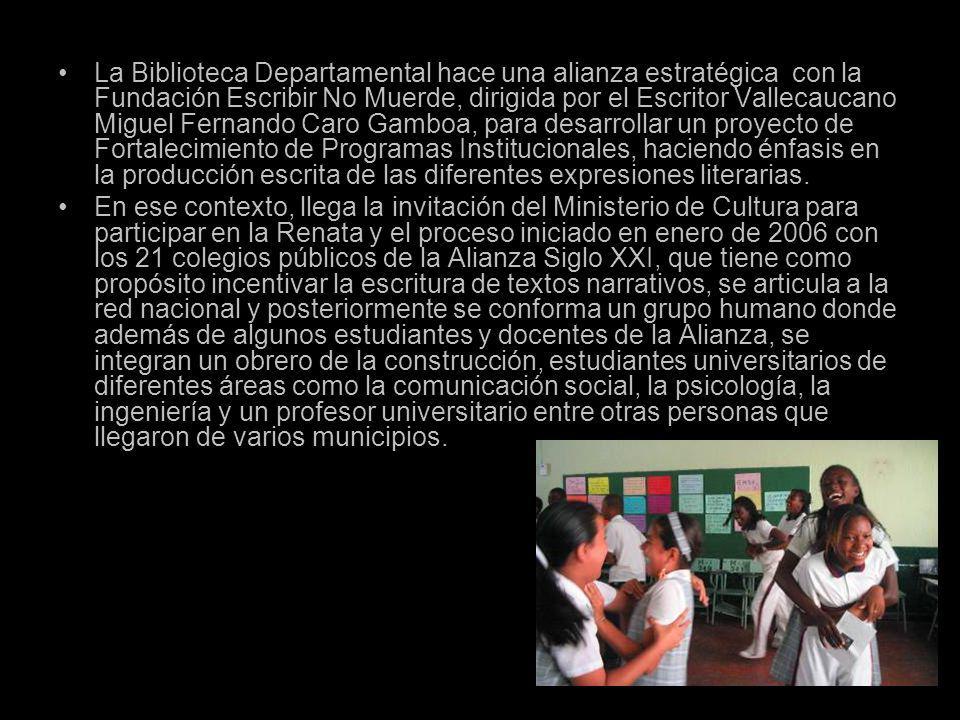 La Biblioteca Departamental hace una alianza estratégica con la Fundación Escribir No Muerde, dirigida por el Escritor Vallecaucano Miguel Fernando Caro Gamboa, para desarrollar un proyecto de Fortalecimiento de Programas Institucionales, haciendo énfasis en la producción escrita de las diferentes expresiones literarias.