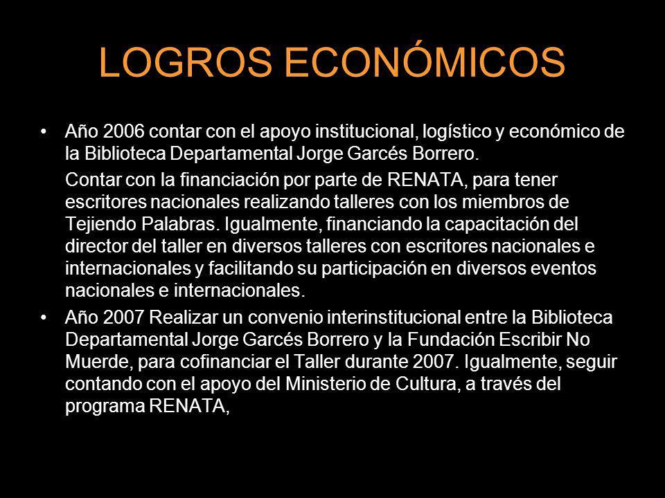 LOGROS ECONÓMICOS Año 2006 contar con el apoyo institucional, logístico y económico de la Biblioteca Departamental Jorge Garcés Borrero.