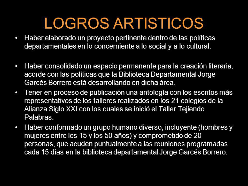 LOGROS ARTISTICOS Haber elaborado un proyecto pertinente dentro de las políticas departamentales en lo concerniente a lo social y a lo cultural.