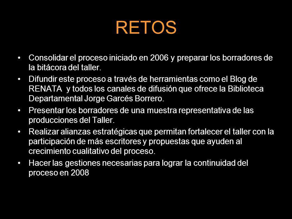 RETOS Consolidar el proceso iniciado en 2006 y preparar los borradores de la bitácora del taller.