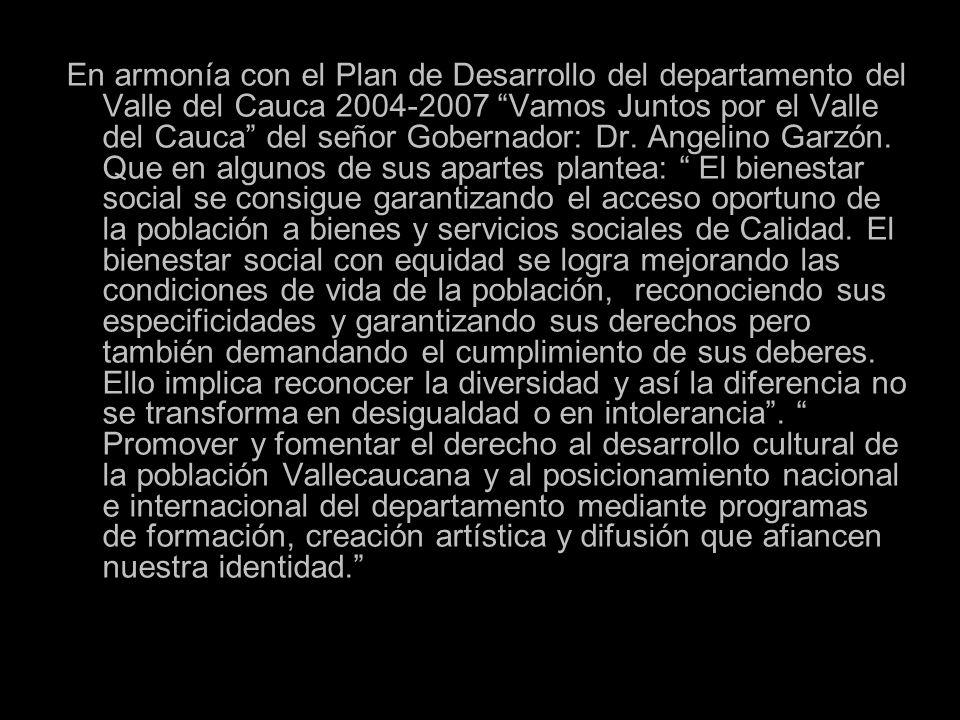 En armonía con el Plan de Desarrollo del departamento del Valle del Cauca 2004-2007 Vamos Juntos por el Valle del Cauca del señor Gobernador: Dr.