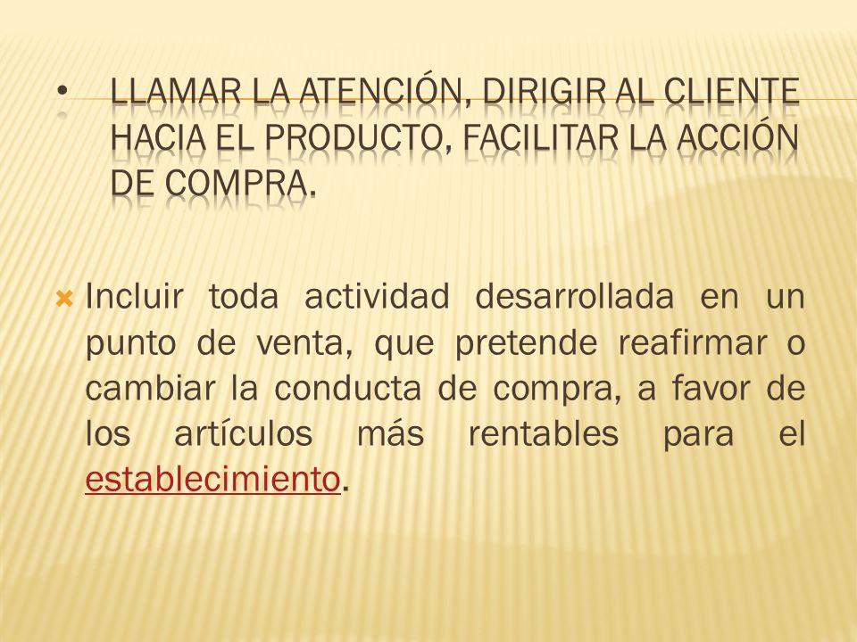Llamar la atención, dirigir al cliente hacia el producto, facilitar la acción de compra.
