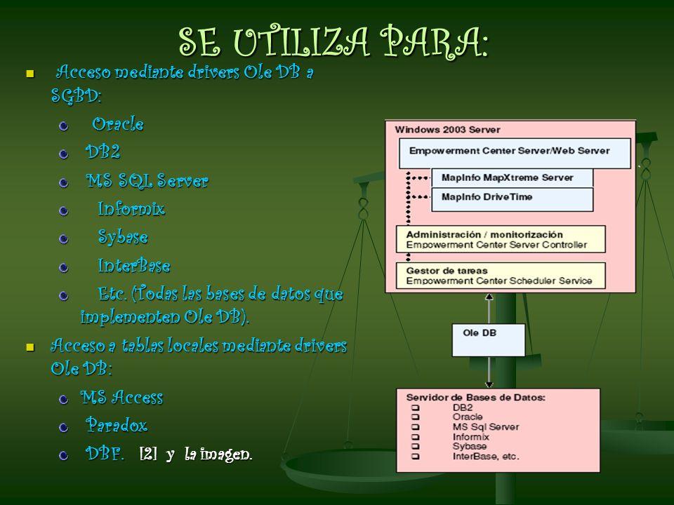 SE UTILIZA PARA: Acceso mediante drivers Ole DB a SGBD: Oracle DB2