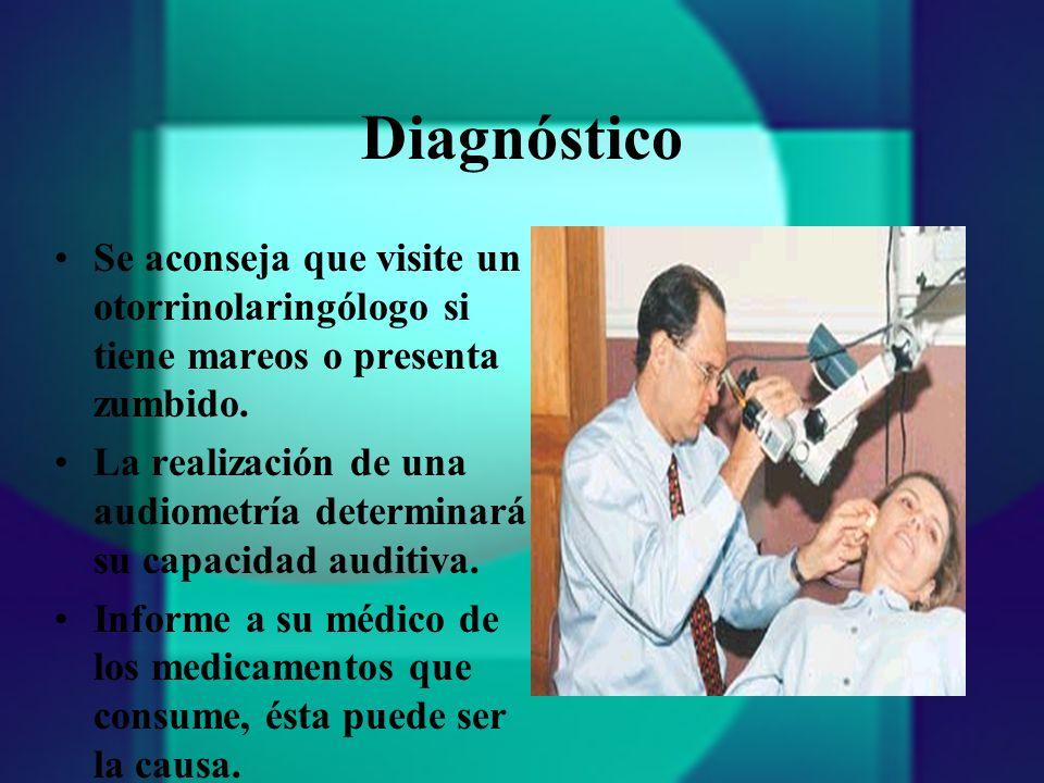 Diagnóstico Se aconseja que visite un otorrinolaringólogo si tiene mareos o presenta zumbido.