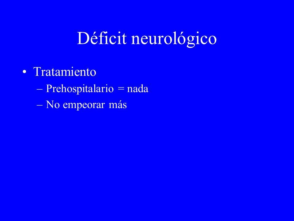 Déficit neurológico Tratamiento Prehospitalario = nada No empeorar más