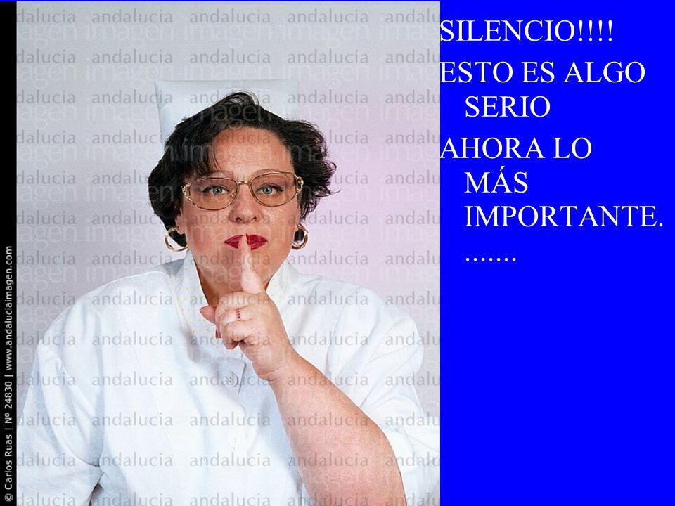 SILENCIO!!!! ESTO ES ALGO SERIO AHORA LO MÁS IMPORTANTE. .......