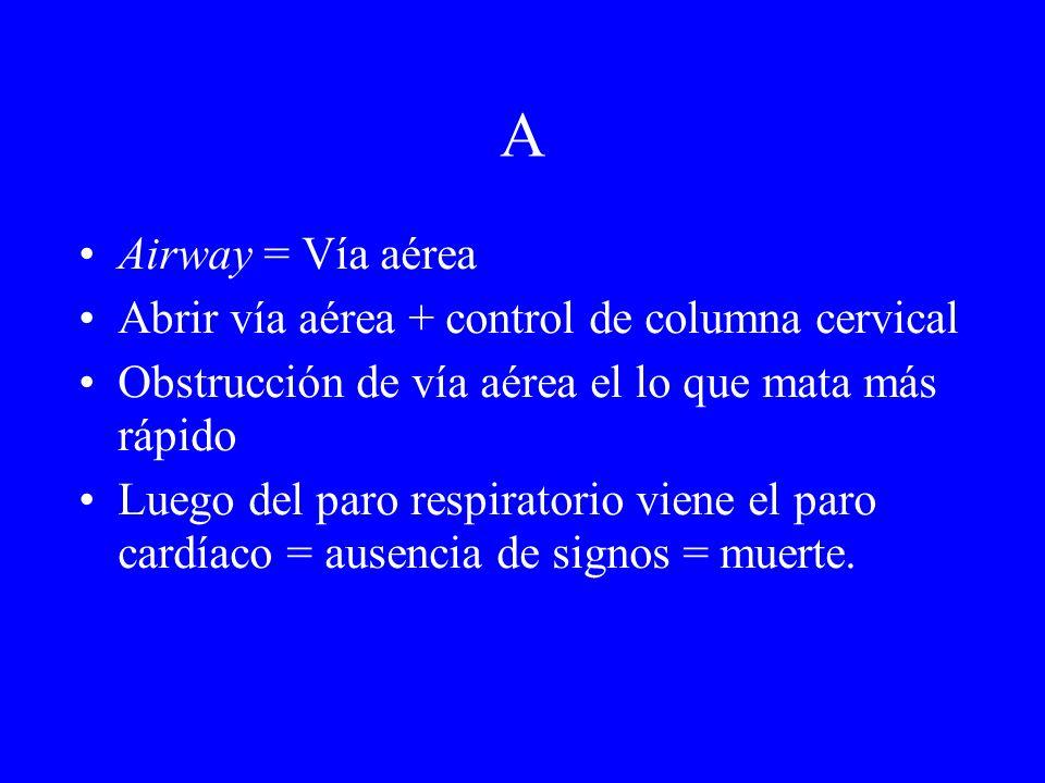 A Airway = Vía aérea Abrir vía aérea + control de columna cervical