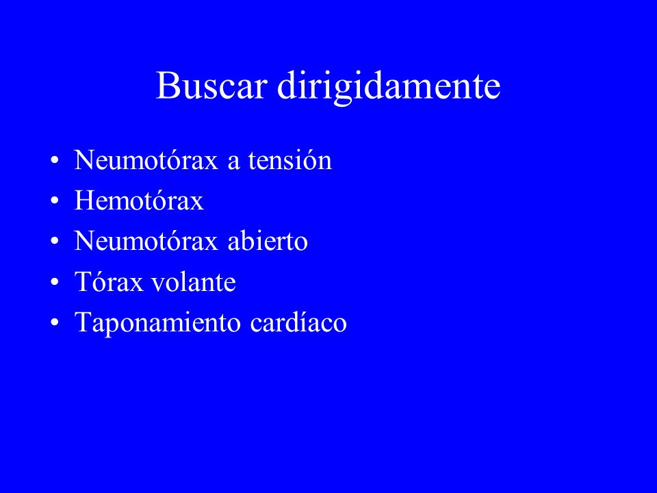 Buscar dirigidamente Neumotórax a tensión Hemotórax Neumotórax abierto