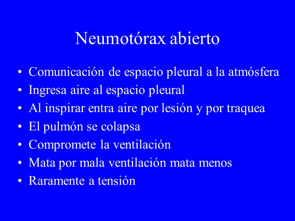 Neumotórax abierto Comunicación de espacio pleural a la atmósfera