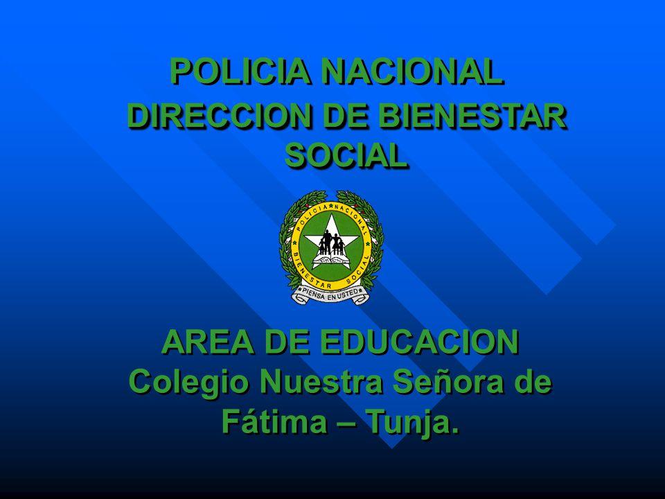 POLICIA NACIONAL DIRECCION DE BIENESTAR SOCIAL AREA DE EDUCACION