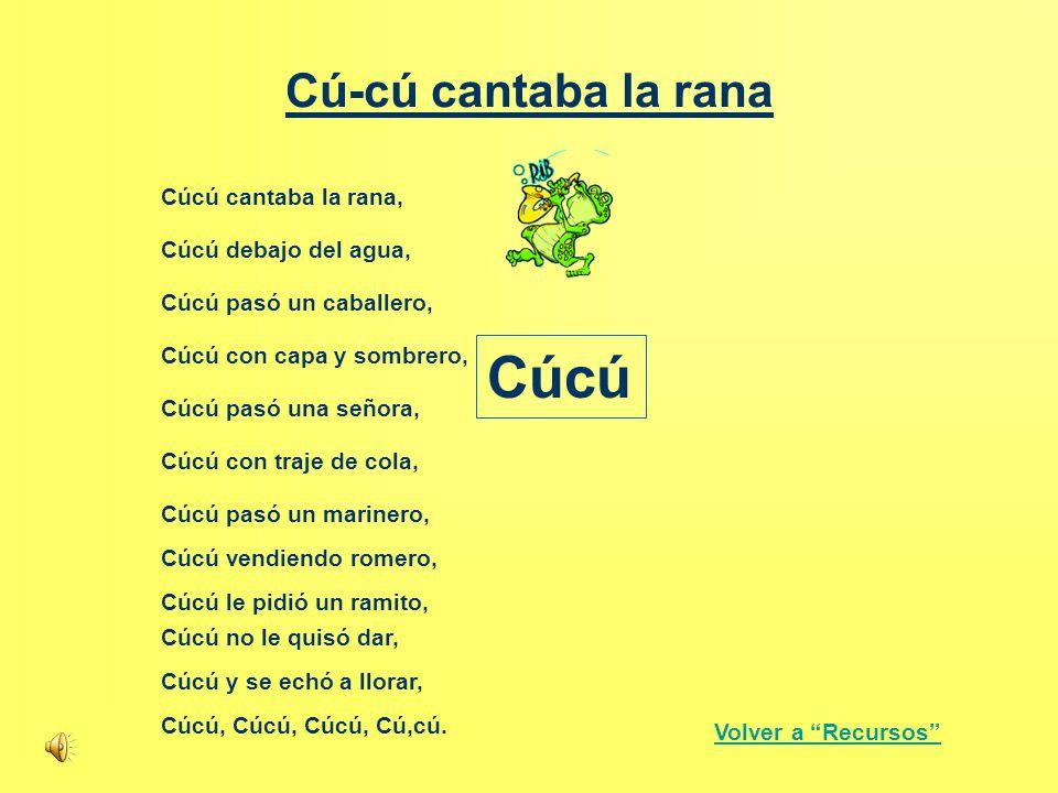 Cúcú Cú-cú cantaba la rana Cúcú cantaba la rana, Cúcú debajo del agua,