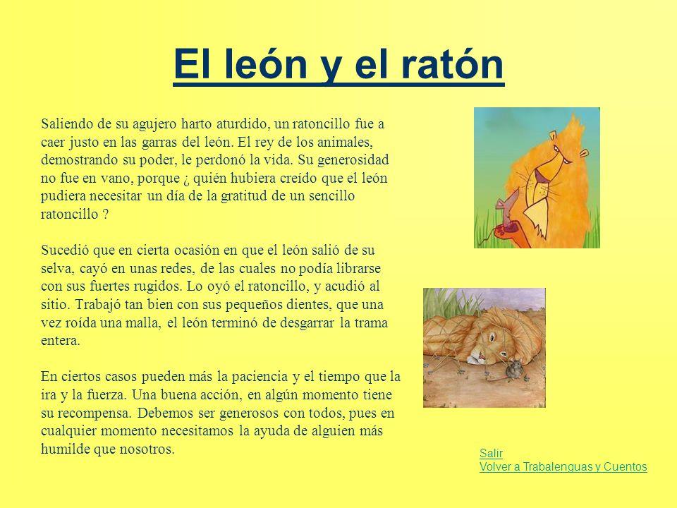 El león y el ratón Saliendo de su agujero harto aturdido, un ratoncillo fue a. caer justo en las garras del león. El rey de los animales,