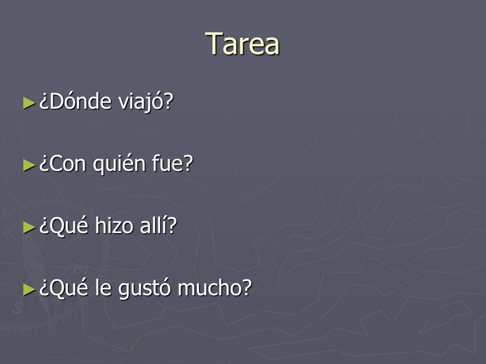 Tarea ¿Dónde viajó ¿Con quién fue ¿Qué hizo allí