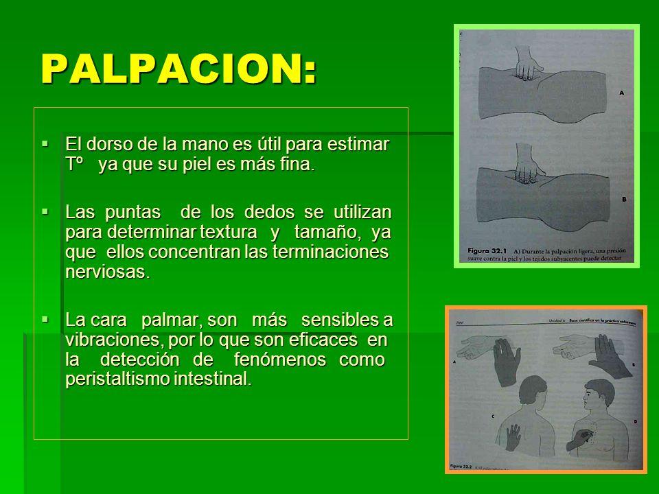 PALPACION: El dorso de la mano es útil para estimar Tº ya que su piel es más fina.