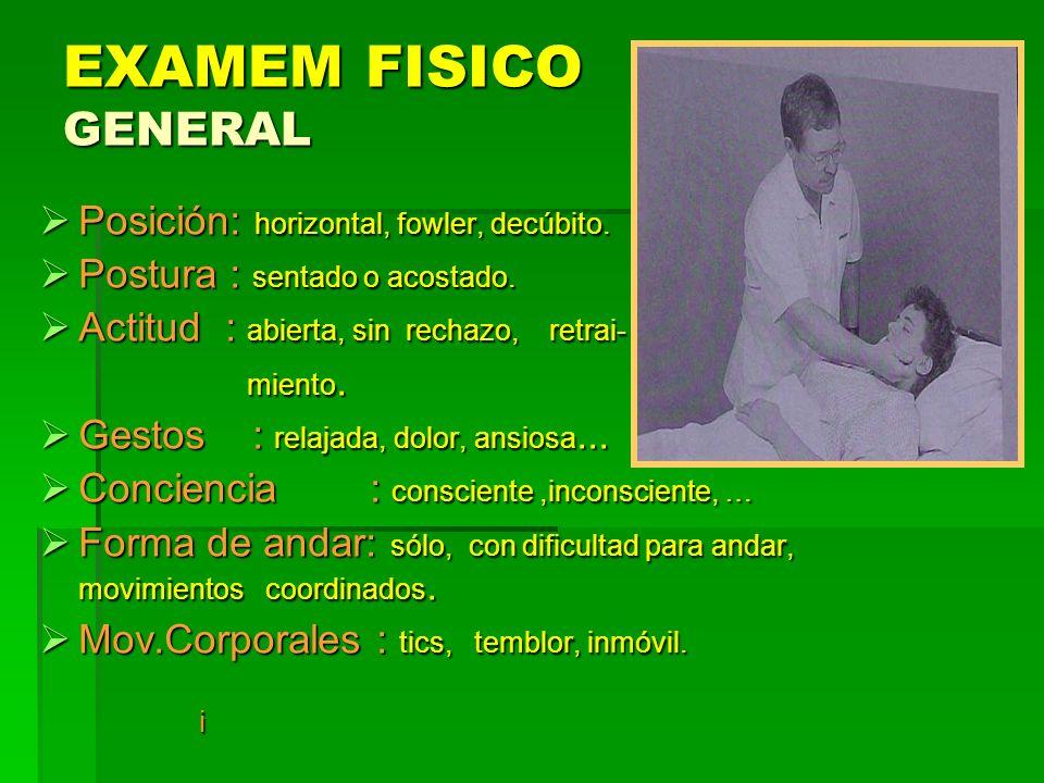 EXAMEM FISICO GENERAL Posición: horizontal, fowler, decúbito.
