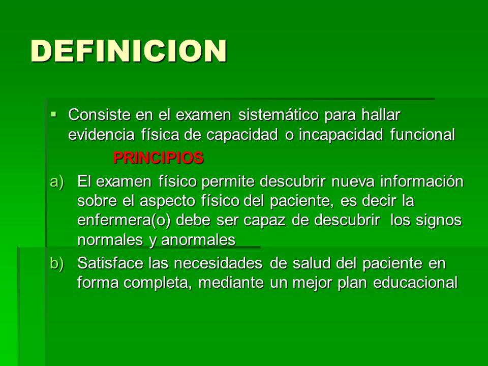 DEFINICION Consiste en el examen sistemático para hallar evidencia física de capacidad o incapacidad funcional.