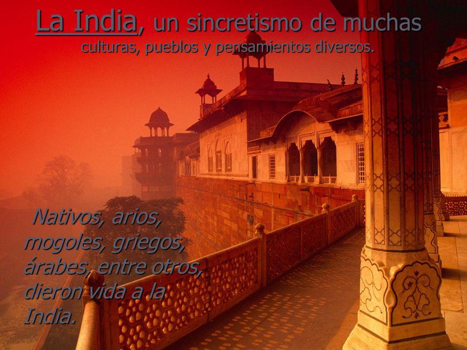La India, un sincretismo de muchas culturas, pueblos y pensamientos diversos.