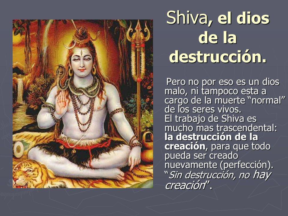Shiva, el dios de la destrucción.