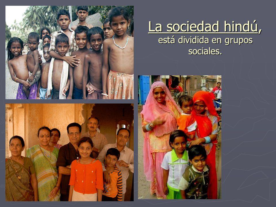 La sociedad hindú, está dividida en grupos sociales.